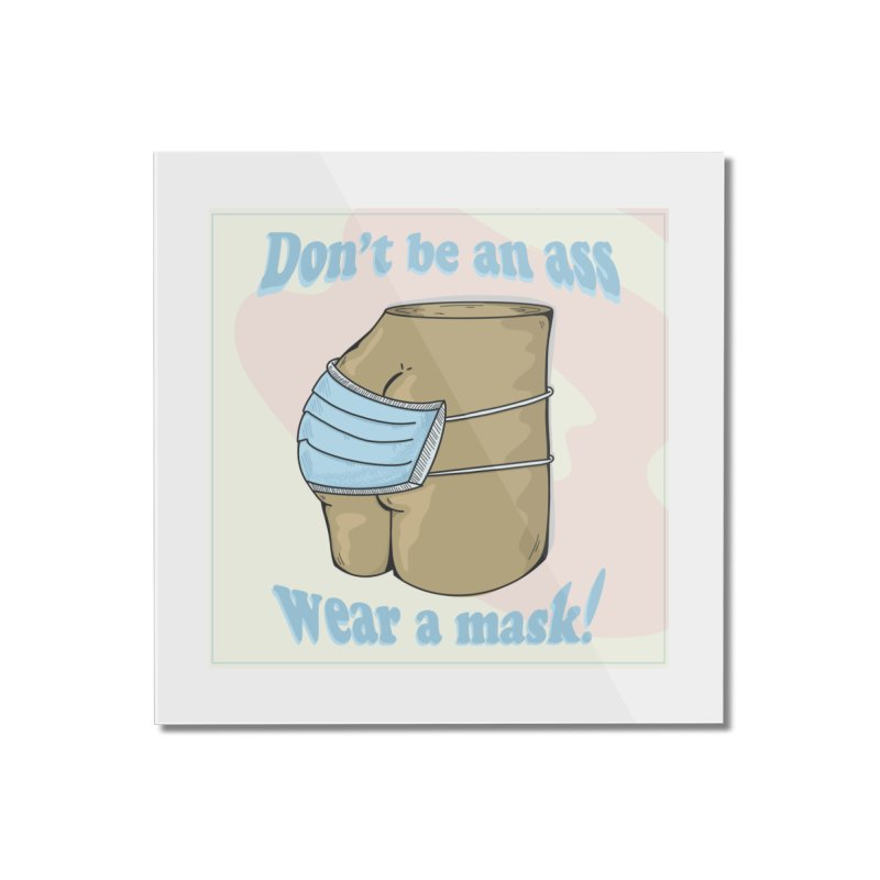 Don't Be An Ass, Wear a Mask Home Mounted Acrylic Print by Depressed Monsters