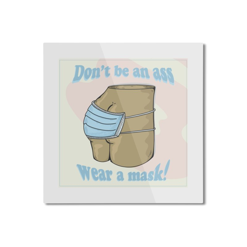 Don't Be An Ass, Wear a Mask Home Mounted Aluminum Print by Depressed Monsters