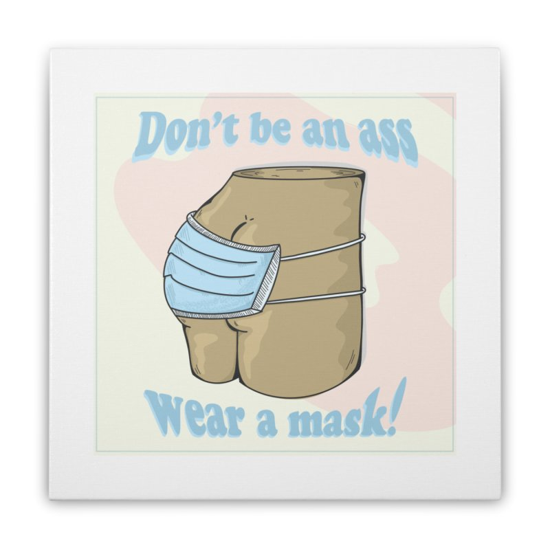 Don't Be An Ass, Wear a Mask Home Stretched Canvas by Depressed Monsters