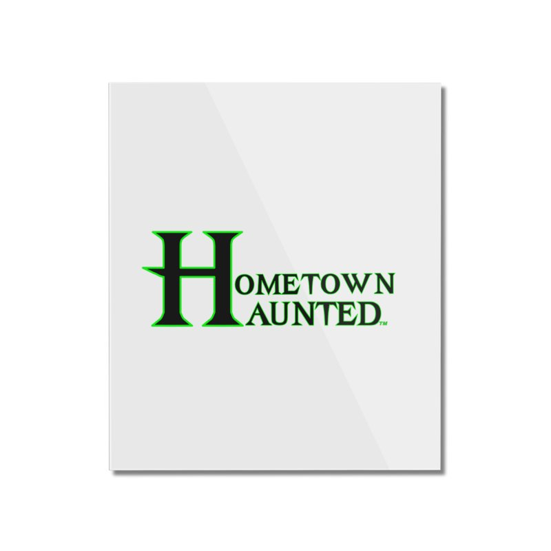 Hometown Haunted (Black) Home Mounted Acrylic Print by DesignsbyAnvilJames's Artist Shop