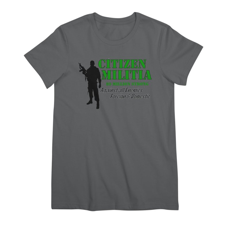 Citizen Militia Women's Premium T-Shirt by DesignsbyAnvilJames's Artist Shop