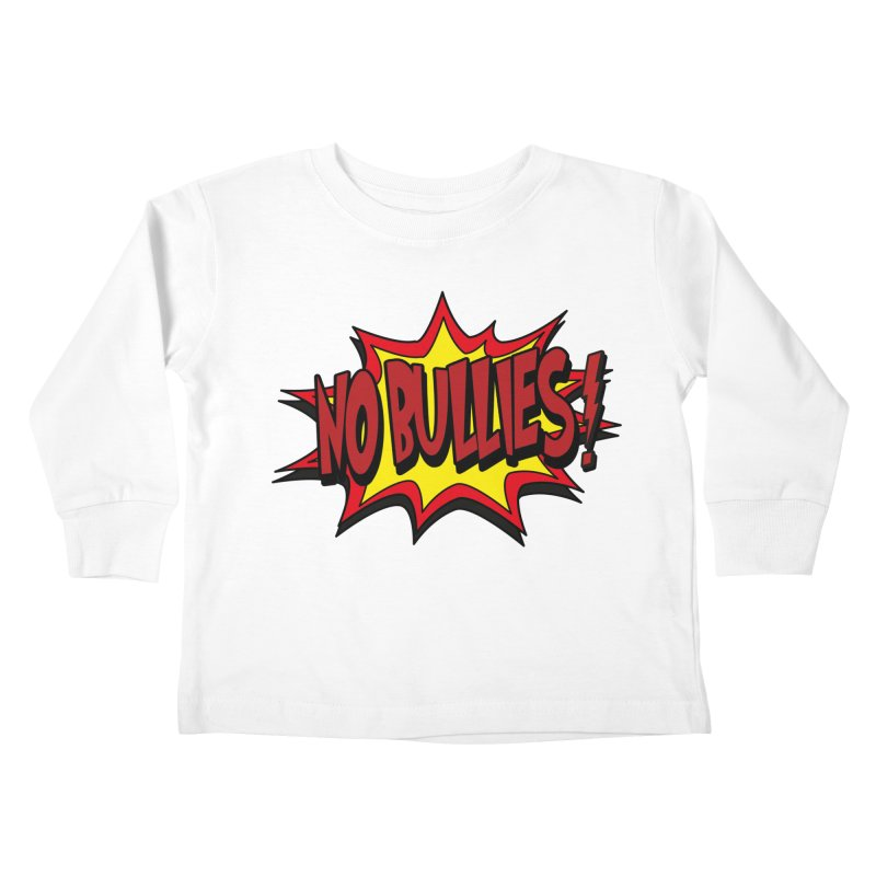 No BULLIES Kids Toddler Longsleeve T-Shirt by DesignsbyAnvilJames's Artist Shop