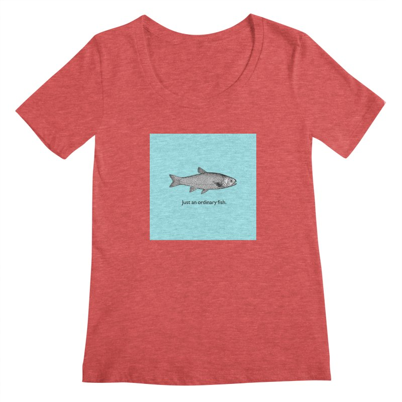 Just an ordinary fish. Women's Scoopneck by The Digital Crafts Shop