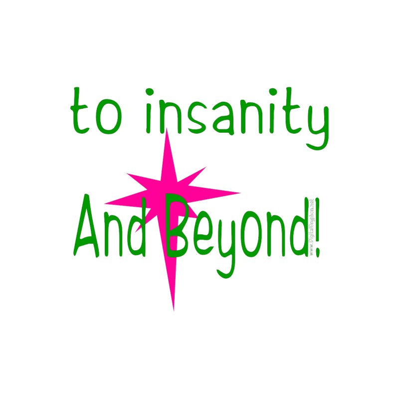 to insanity And Beyond More Merch Notebook by The Digital Gryphon Shop