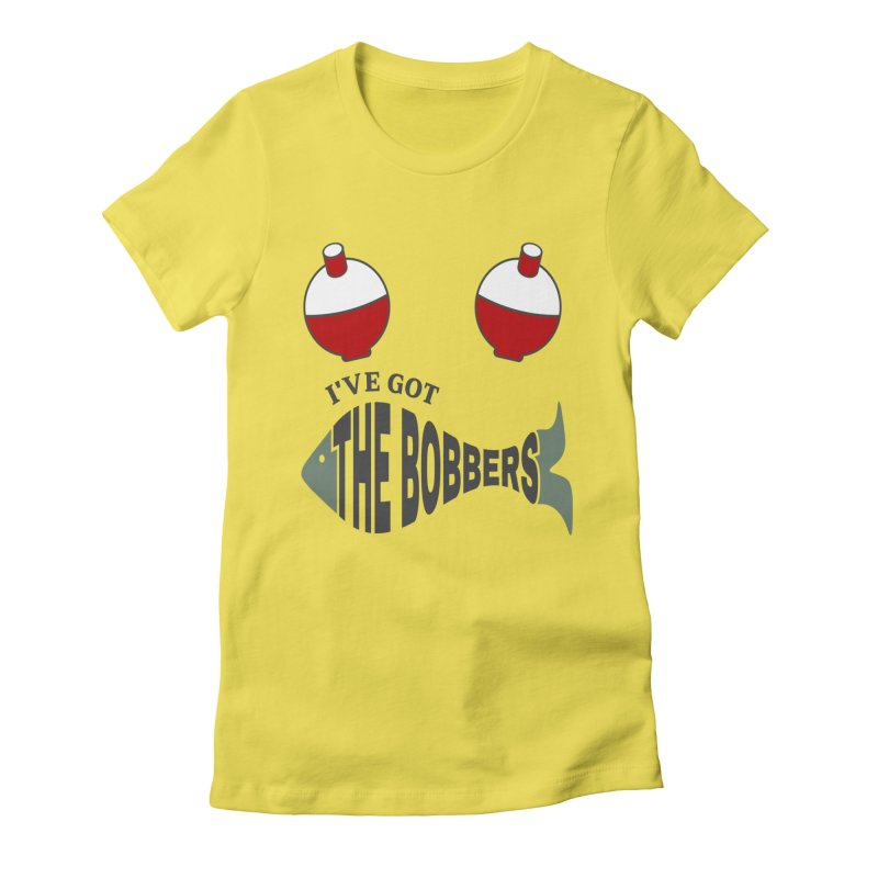 I've Got The Bobbers Women's T-Shirt by Divinitium's Clothing and Apparel