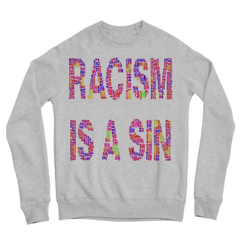 Racism is a Sin Women's Sponge Fleece Sweatshirt by Divinitium's Clothing and Apparel