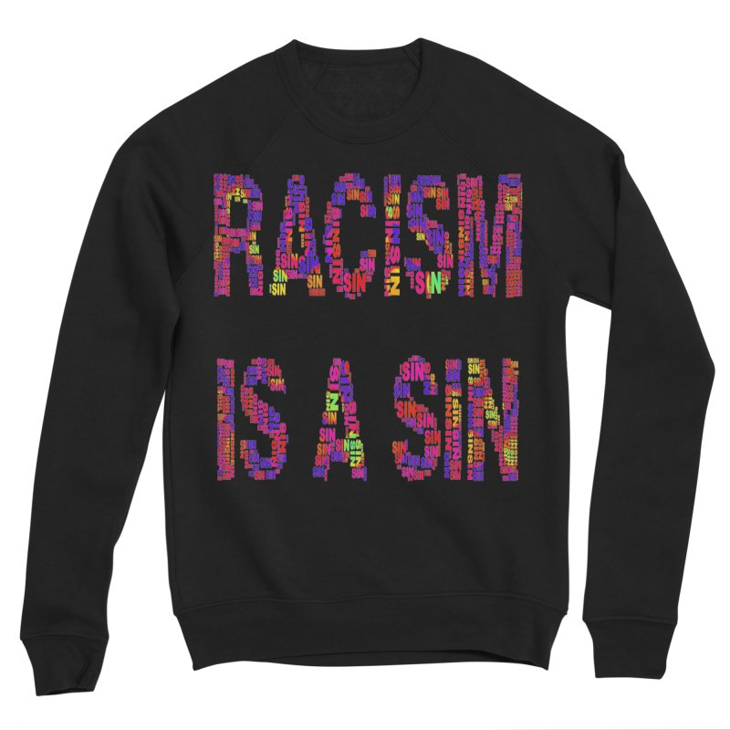 Racism is a Sin Men's Sponge Fleece Sweatshirt by Divinitium's Clothing and Apparel