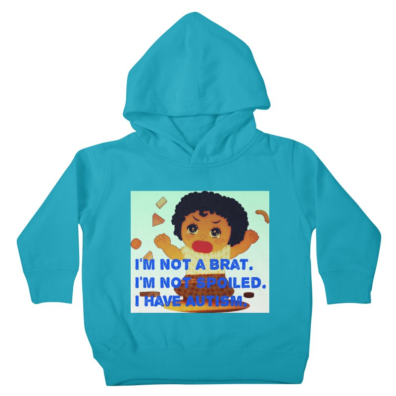 I'm not a Brat, I'm not spoiled, I have Autism (Girl) Kids Toddler Pullover Hoody by Divinitium's Clothing and Apparel