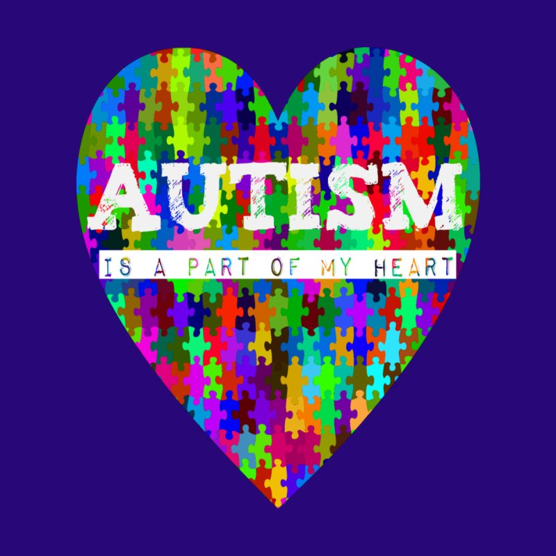 Autism is a part of my heart (White Lettering) None  by Divinitium's Clothing and Apparel