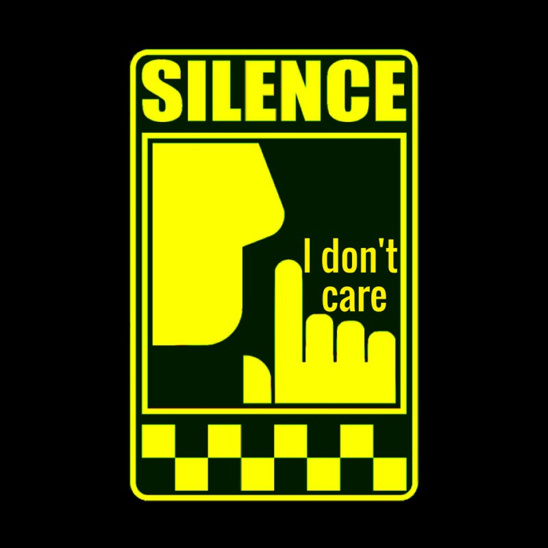Silence I don't care None  by Divinitium's Clothing and Apparel