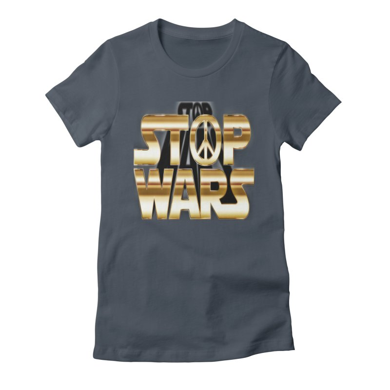 Stop Wars Women's T-Shirt by Divinitium's Clothing and Apparel