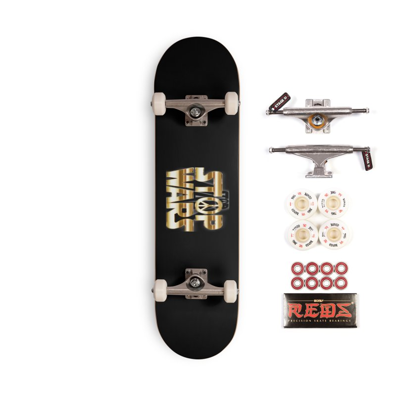 Stop Wars Accessories Skateboard by Divinitium's Clothing and Apparel