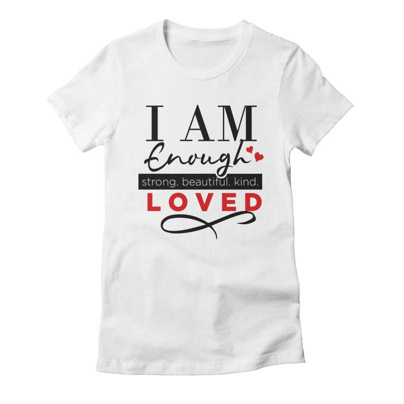 I Am Enough Women's T-Shirt by Divinitium's Clothing and Apparel