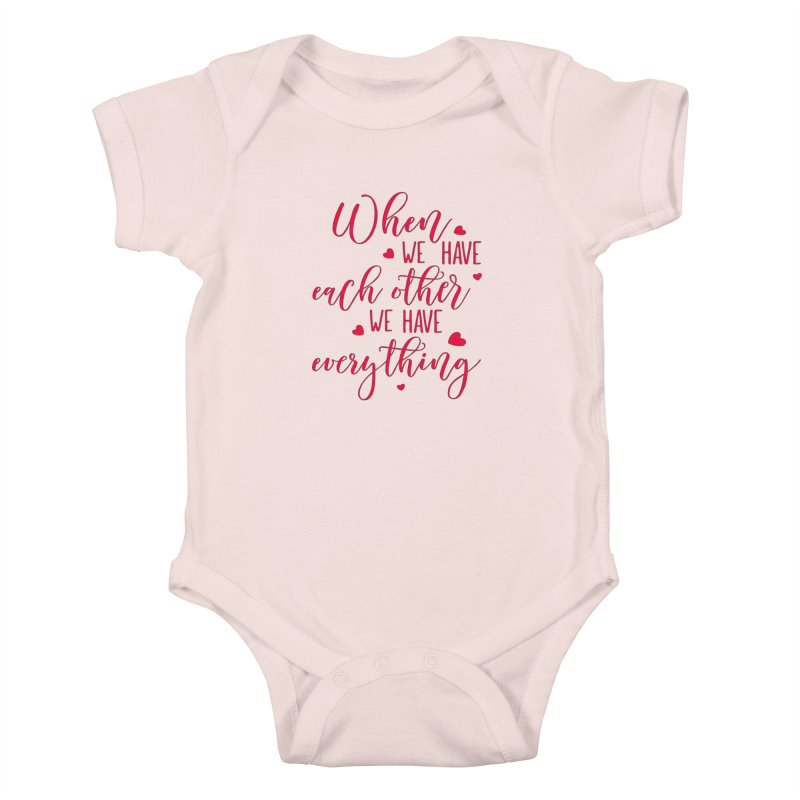 When we have each other we have everything Kids Baby Bodysuit by Divinitium's Clothing and Apparel