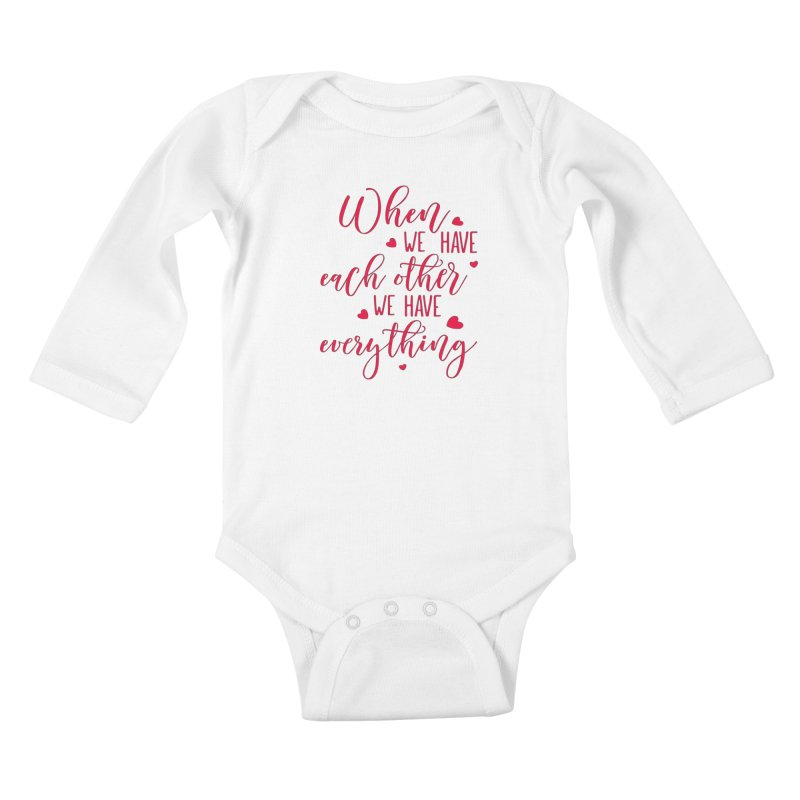When we have each other we have everything Kids Baby Longsleeve Bodysuit by Divinitium's Clothing and Apparel