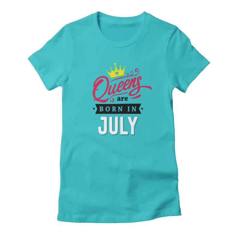 Queens are Born in July in Women's Fitted T-Shirt Pacific Blue by Divinitium's Clothing and Apparel