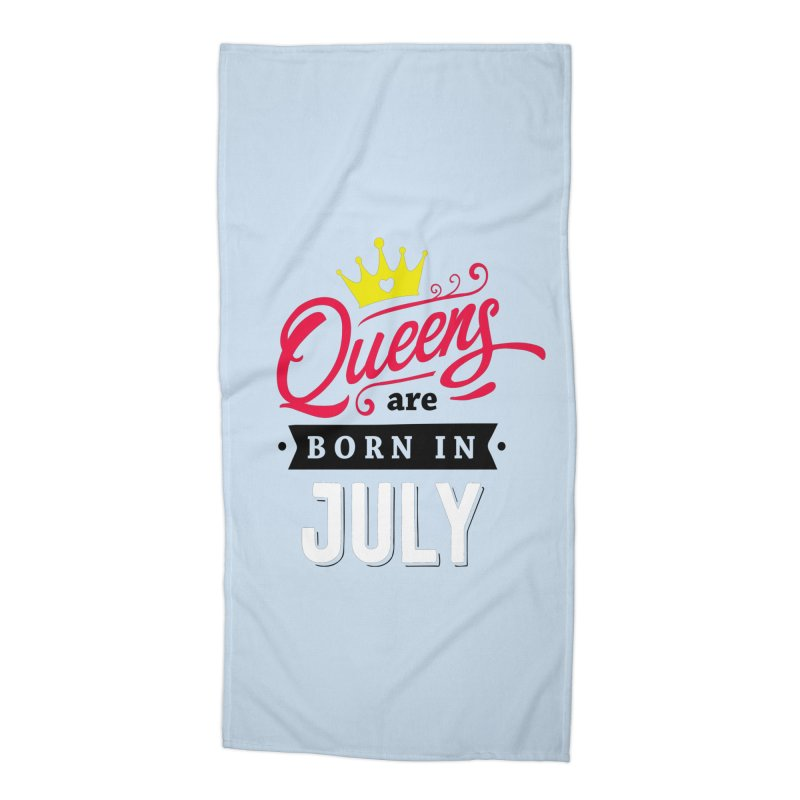Queens are Born in July Accessories Beach Towel by Divinitium's Clothing and Apparel