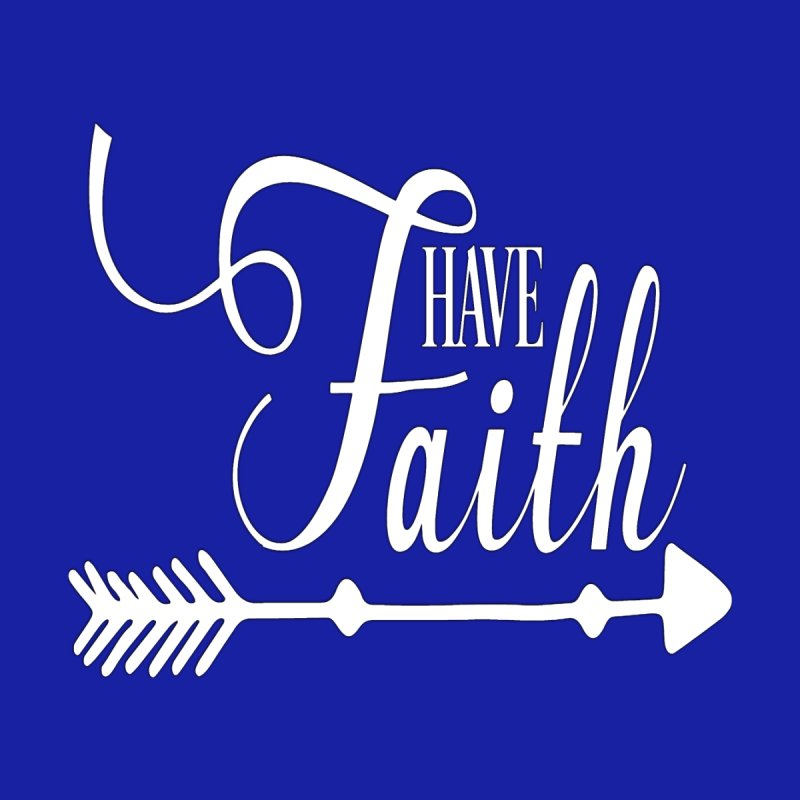 Have Faith (White Lettering) by Divinitium's Clothing and Apparel