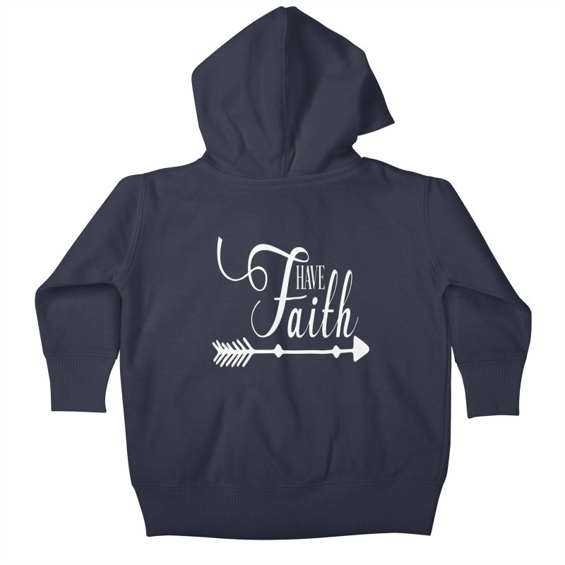 Have Faith (White Lettering) Kids Baby Zip-Up Hoody by Divinitium's Clothing and Apparel