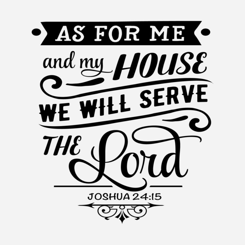Joshua 24:15 (Black Lettering) by Divinitium's Clothing and Apparel
