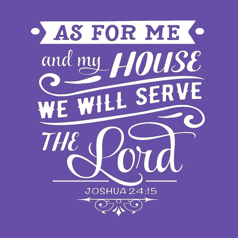 Joshua 24:15 (White Lettering) by Divinitium's Clothing and Apparel