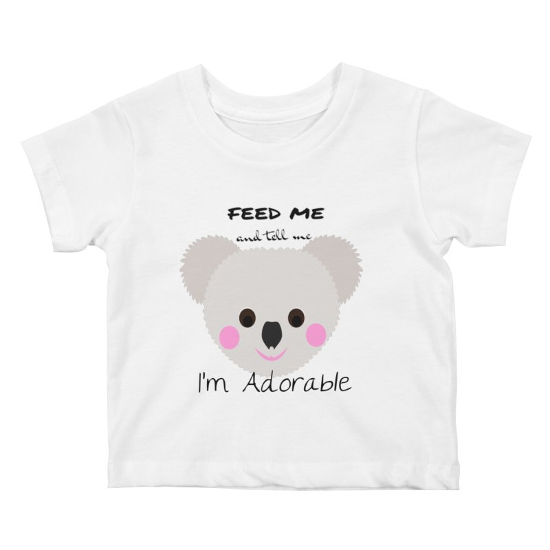Feed Me and tell me I'm Adorable Kids Baby T-Shirt by Divinitium's Clothing and Apparel