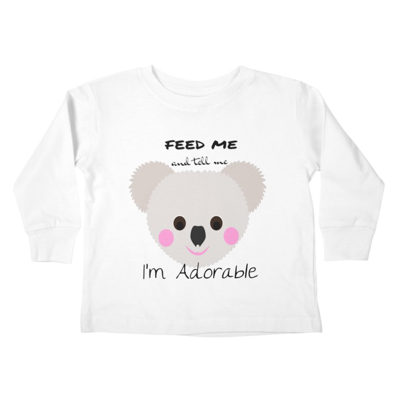 Feed Me and tell me I'm Adorable Kids Toddler Longsleeve T-Shirt by Divinitium's Clothing and Apparel