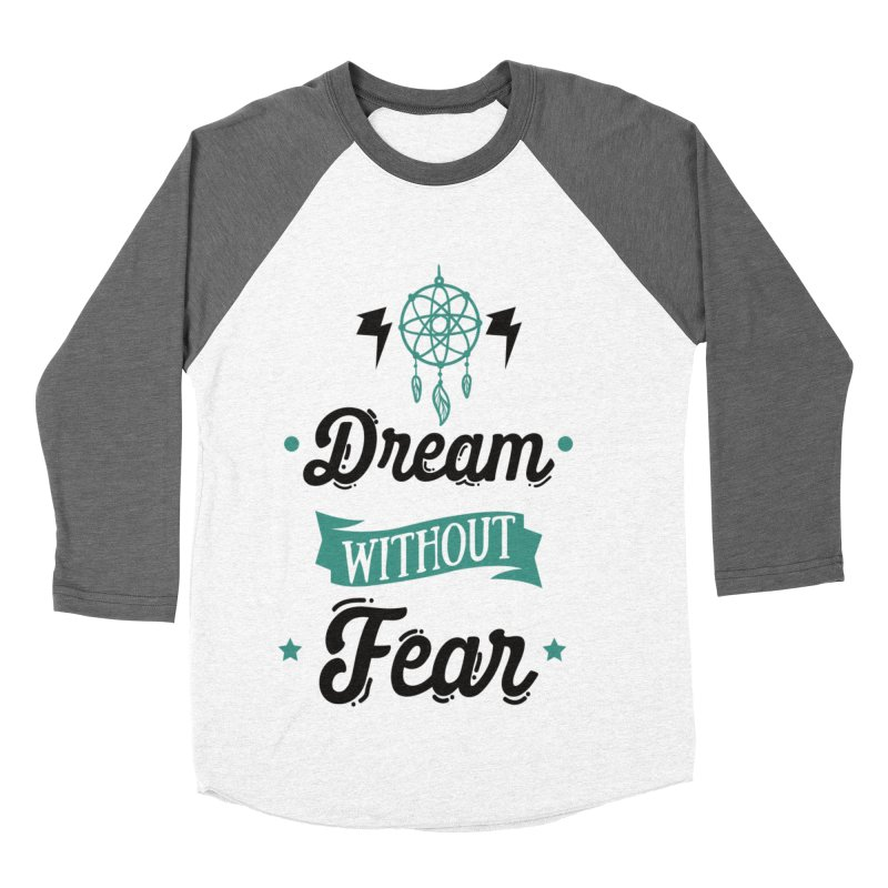 Dream without Fear Women's Baseball Triblend Longsleeve T-Shirt by Divinitium's Clothing and Apparel