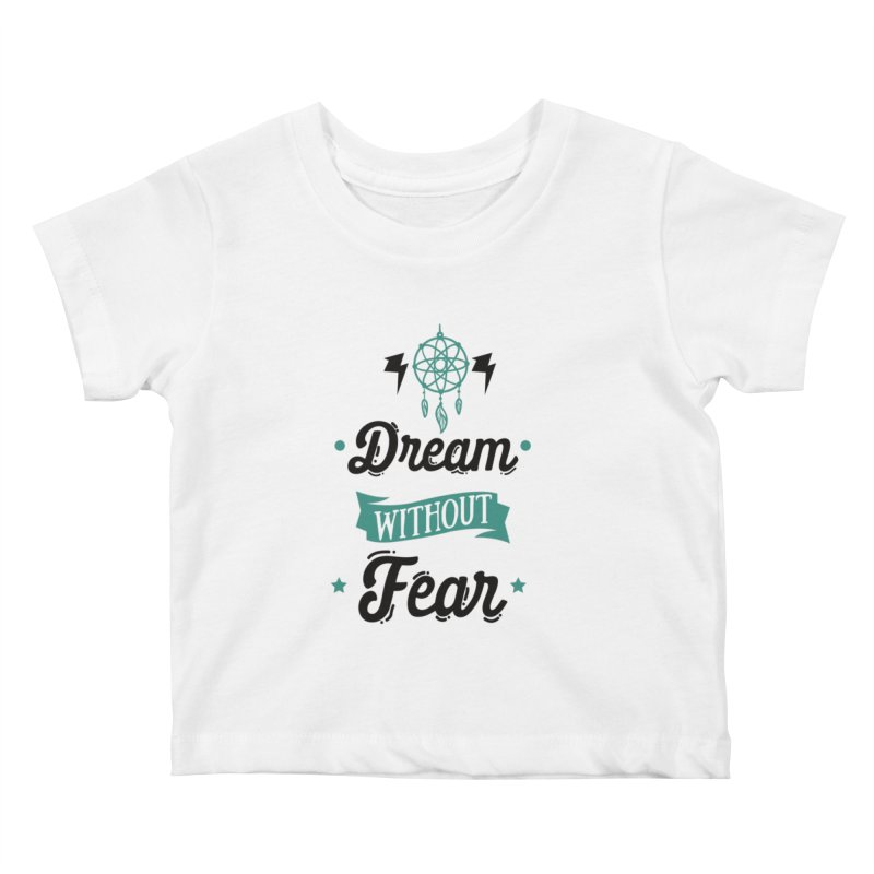 Dream without Fear Kids Baby T-Shirt by Divinitium's Clothing and Apparel