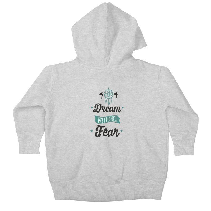 Dream without Fear Kids Baby Zip-Up Hoody by Divinitium's Clothing and Apparel