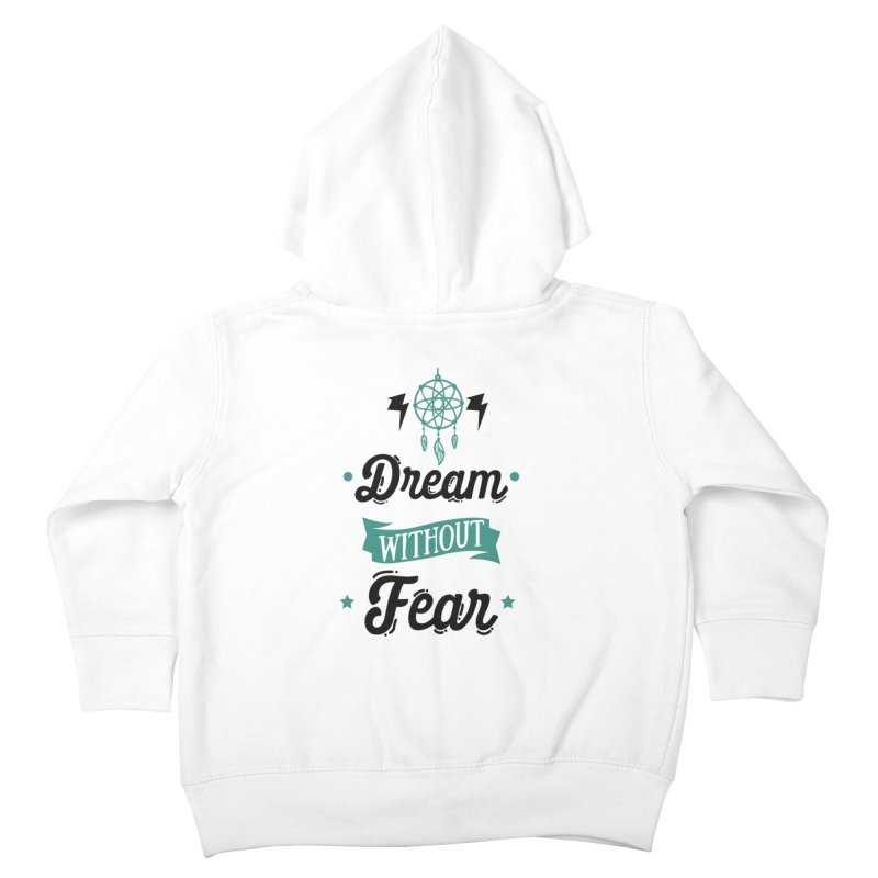 Dream without Fear Kids Toddler Zip-Up Hoody by Divinitium's Clothing and Apparel