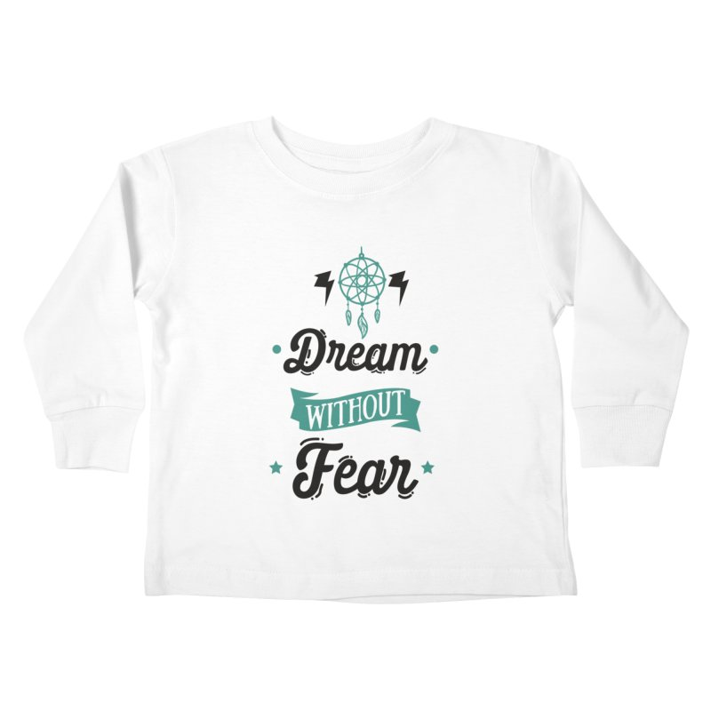 Dream without Fear Kids Toddler Longsleeve T-Shirt by Divinitium's Clothing and Apparel