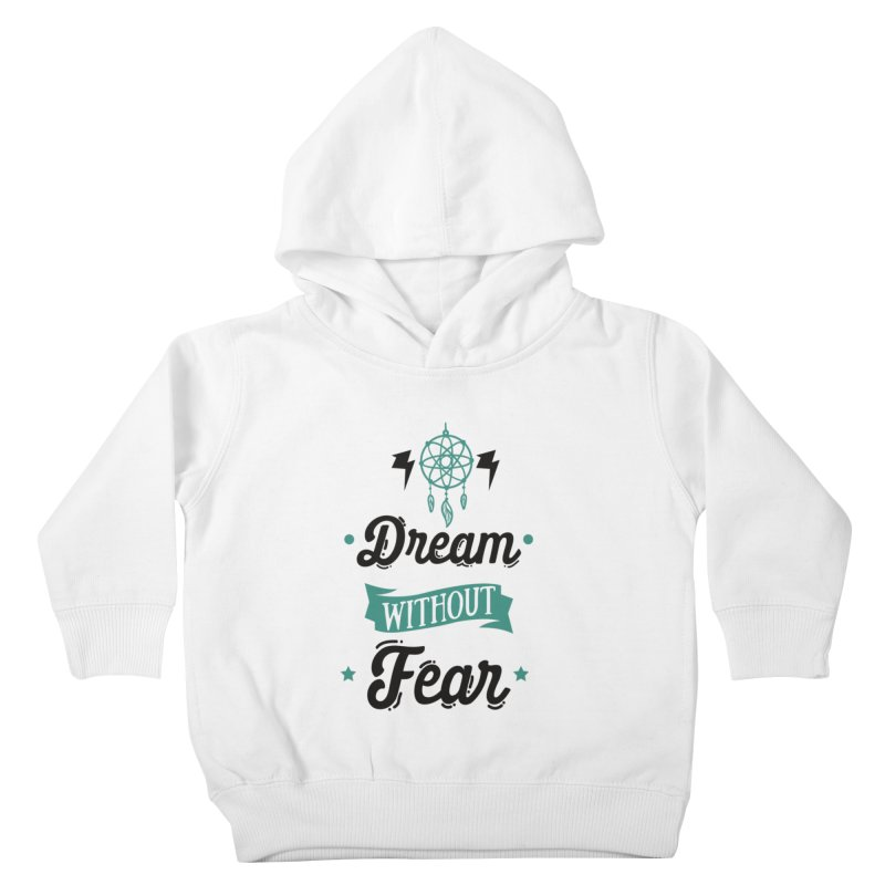 Dream without Fear Kids Toddler Pullover Hoody by Divinitium's Clothing and Apparel