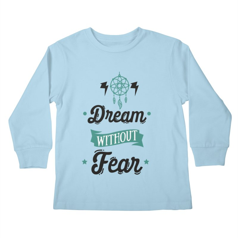 Dream without Fear Kids Longsleeve T-Shirt by Divinitium's Clothing and Apparel