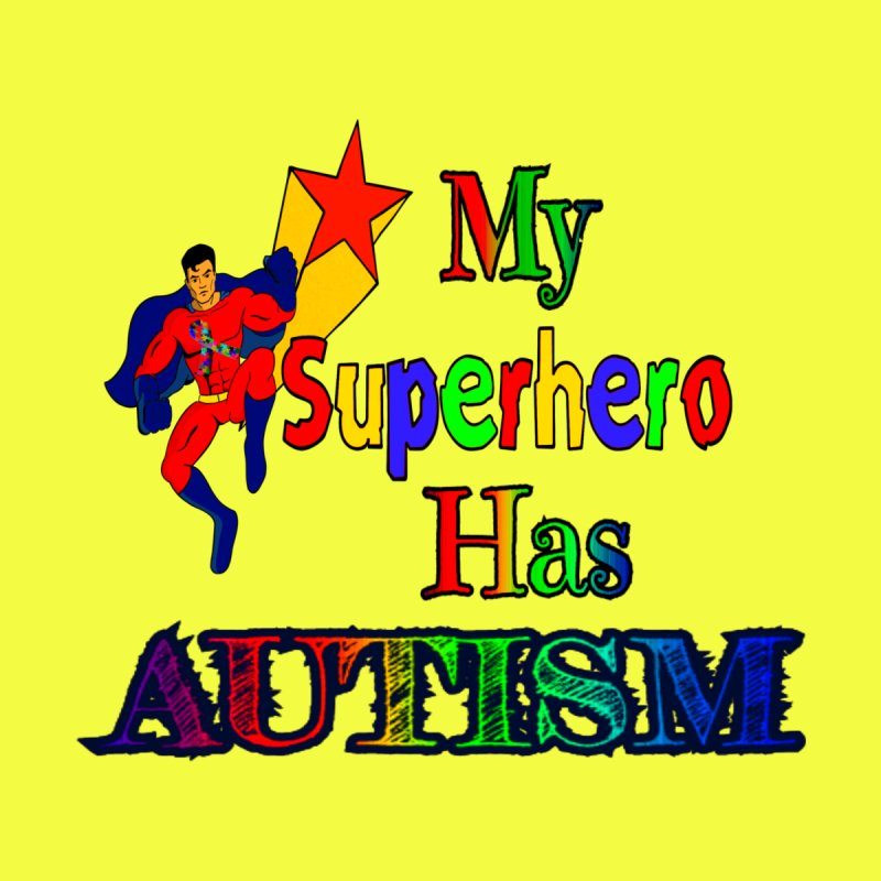 My Superhero Has Autism None  by Divinitium's Clothing and Apparel
