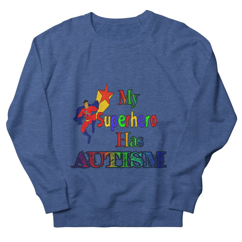 My Superhero Has Autism Men's French Terry Sweatshirt by Divinitium's Clothing and Apparel