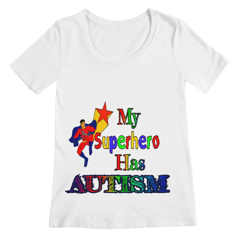 My Superhero Has Autism Women's Regular Scoop Neck by Divinitium's Clothing and Apparel