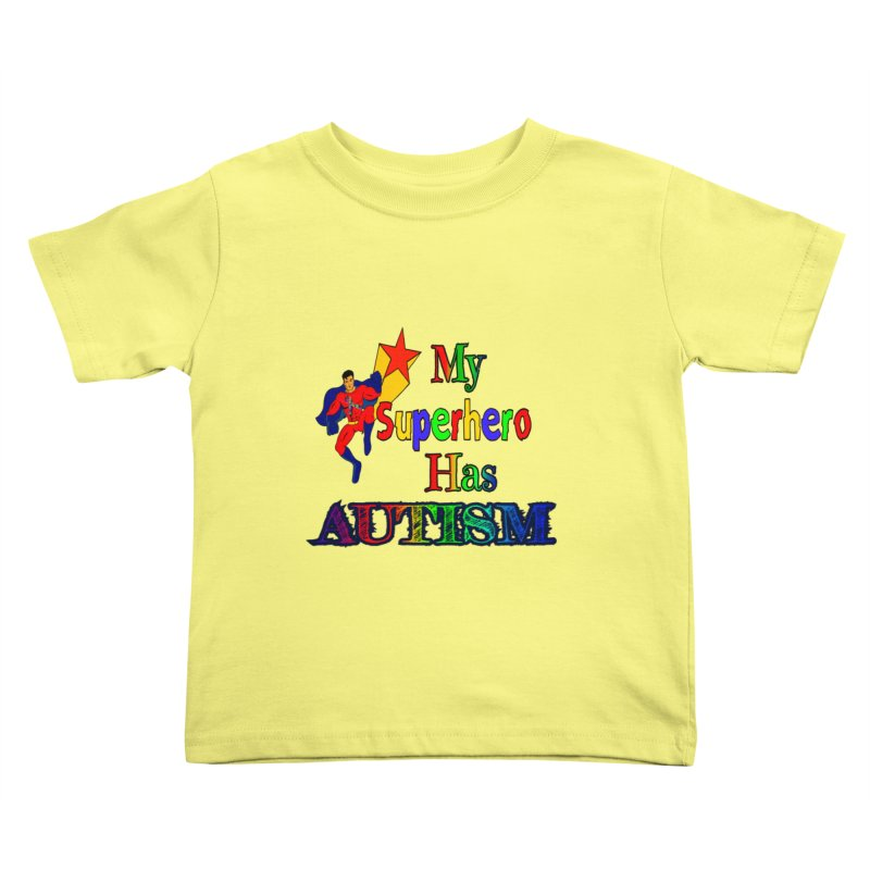 My Superhero Has Autism Kids Toddler T-Shirt by Divinitium's Clothing and Apparel