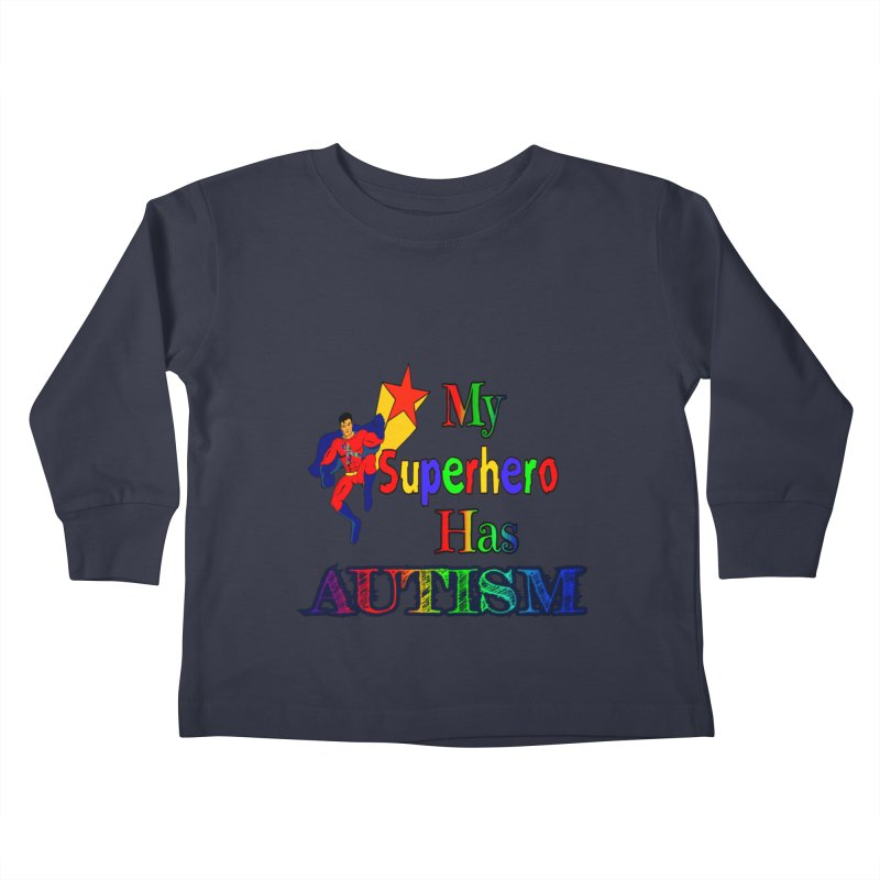 My Superhero Has Autism Kids Toddler Longsleeve T-Shirt by Divinitium's Clothing and Apparel