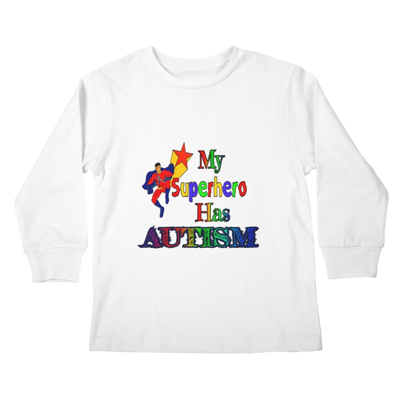 My Superhero Has Autism Kids Longsleeve T-Shirt by Divinitium's Clothing and Apparel