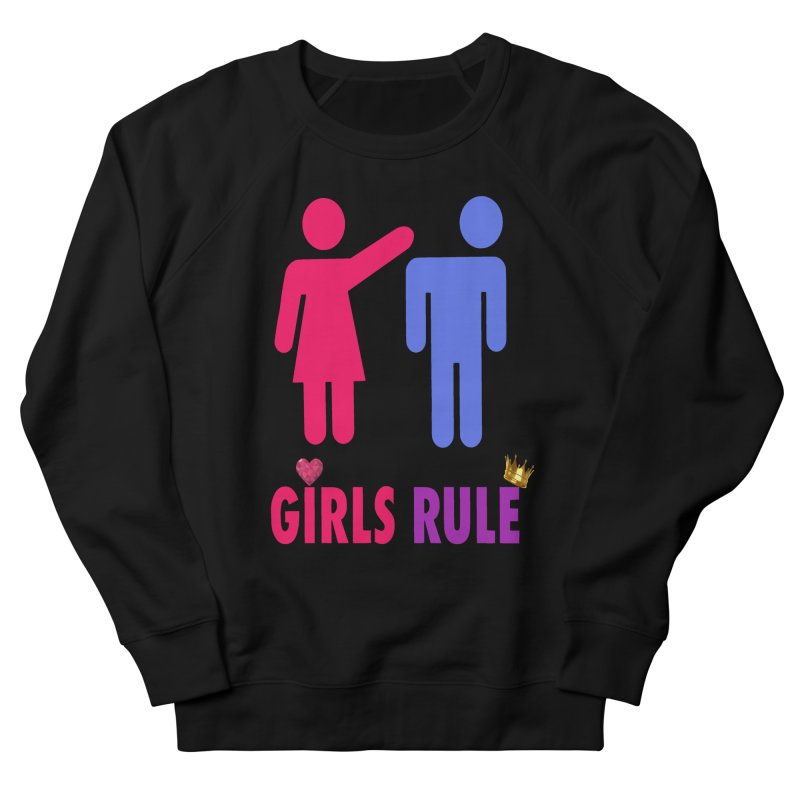 Girls Rule Women's French Terry Sweatshirt by Divinitium's Clothing and Apparel