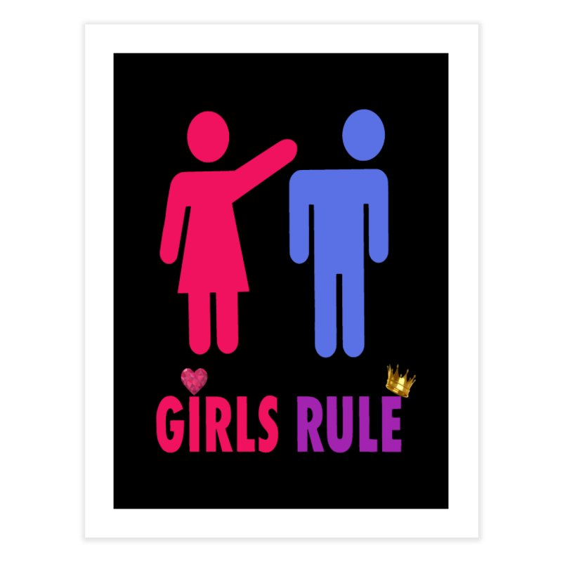 Girls Rule Home Fine Art Print by Divinitium's Clothing and Apparel