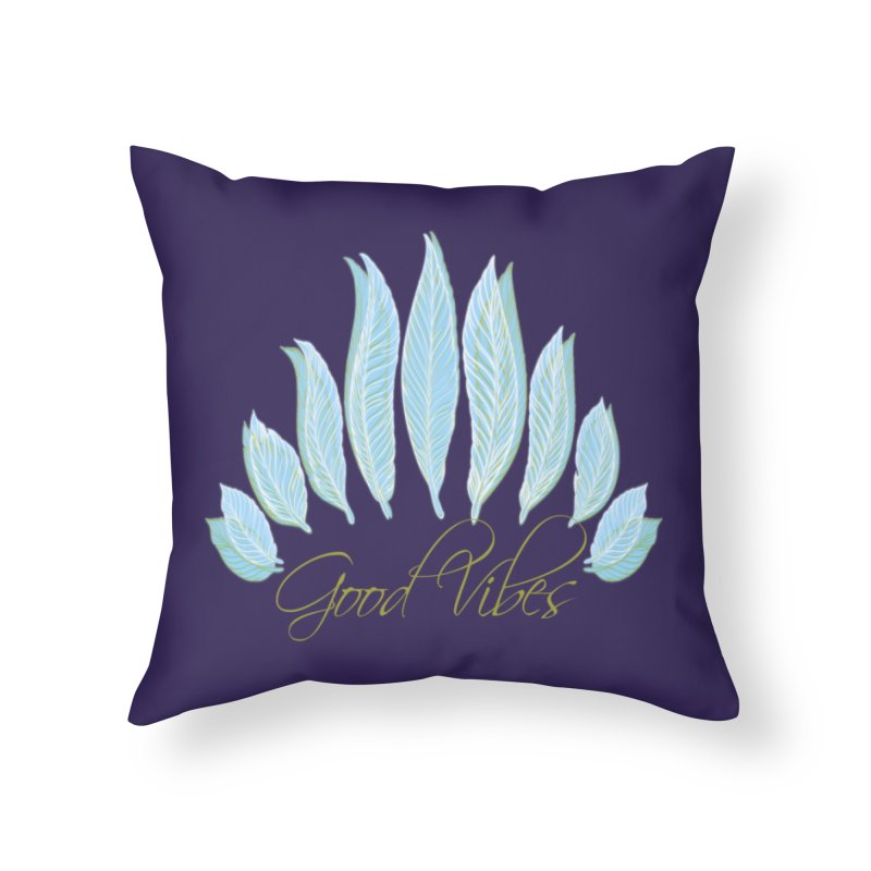 Good Vibes Home Throw Pillow by Divinitium's Clothing and Apparel