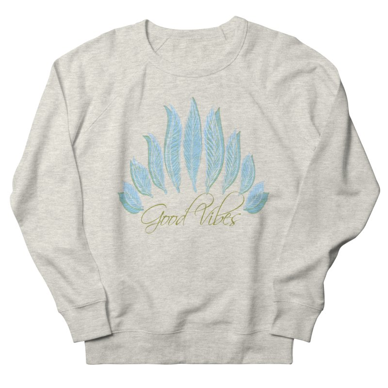 Good Vibes Women's French Terry Sweatshirt by Divinitium's Clothing and Apparel