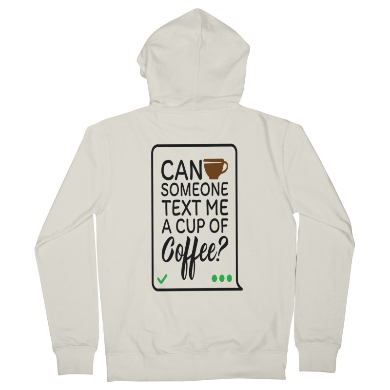 Can Someone Text Me A Cup Of Coffee Women's French Terry Zip-Up Hoody by Divinitium's Clothing and Apparel