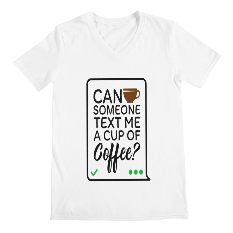 Can Someone Text Me A Cup Of Coffee Men's Regular V-Neck by Divinitium's Clothing and Apparel