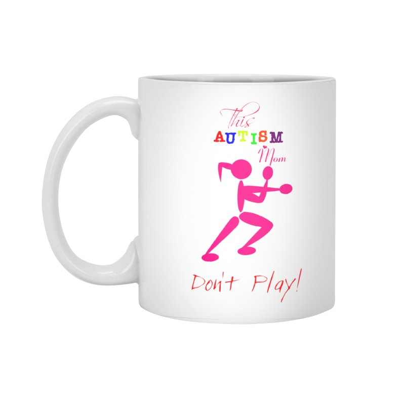 This Autism Mom Don't Play Accessories Standard Mug by Divinitium's Clothing and Apparel