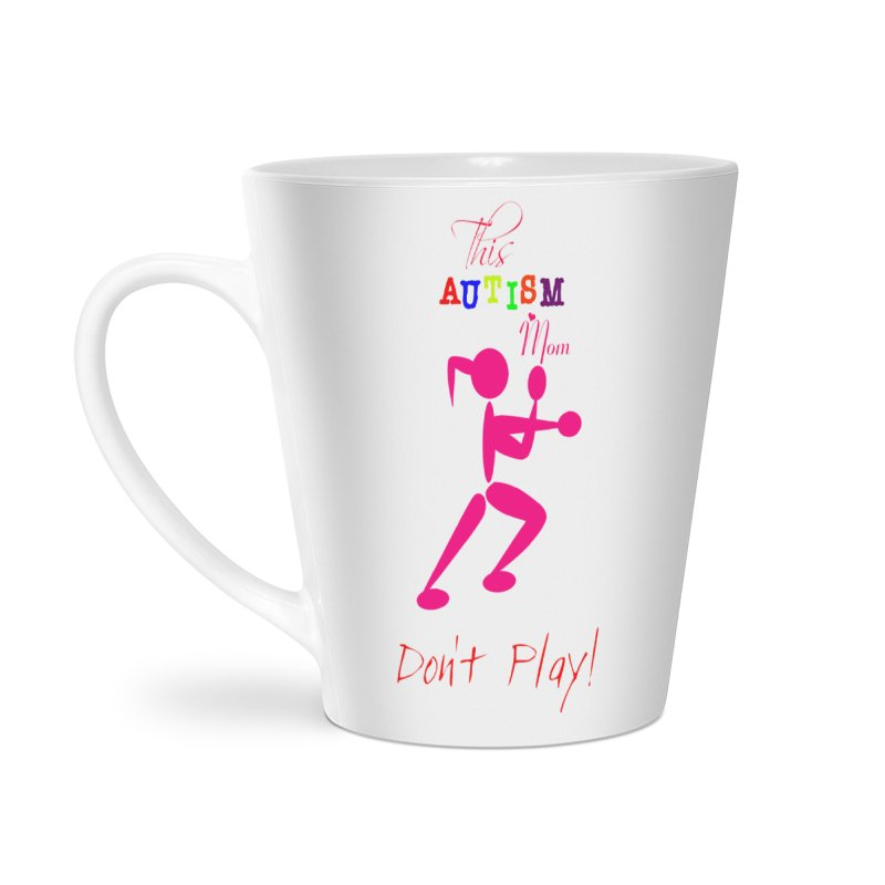 This Autism Mom Don't Play Accessories Latte Mug by Divinitium's Clothing and Apparel