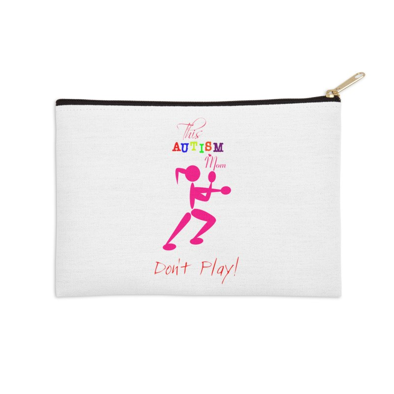 This Autism Mom Don't Play Accessories Zip Pouch by Divinitium's Clothing and Apparel