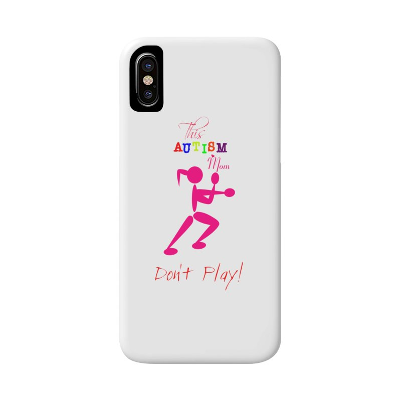 This Autism Mom Don't Play Accessories Phone Case by Divinitium's Clothing and Apparel